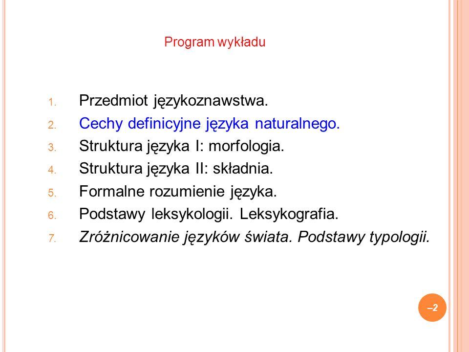 1. Przedmiot językoznawstwa. 2. Cechy definicyjne języka naturalnego.
