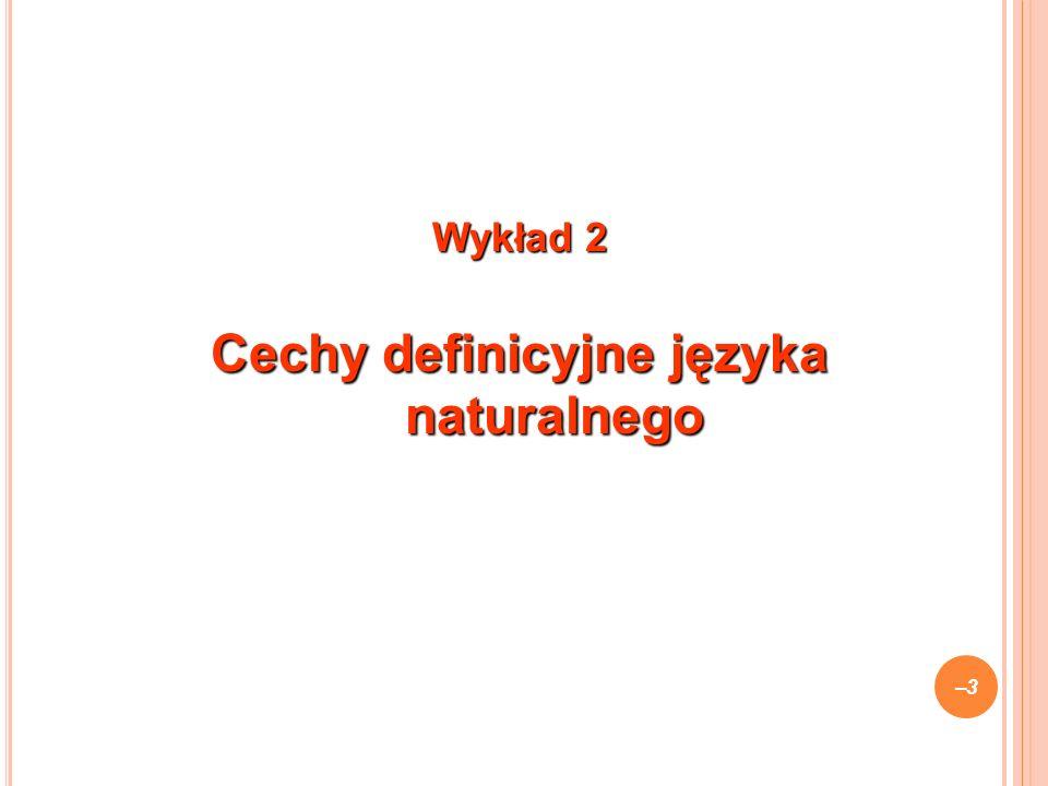 Wykład 2 Cechy definicyjne języka naturalnego –3–3