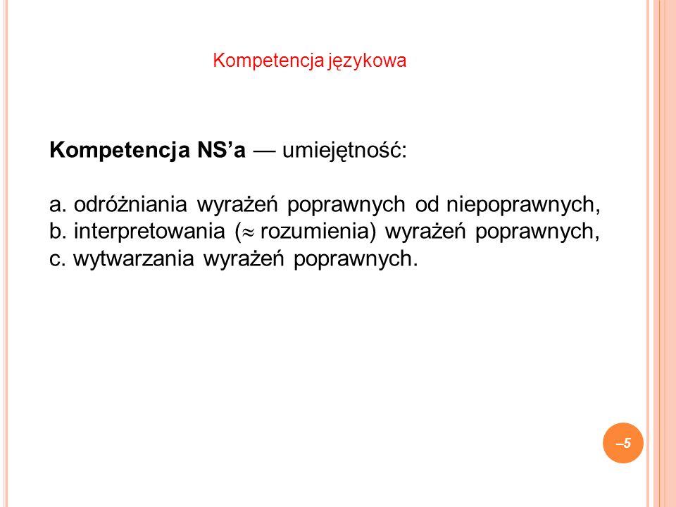 Kompetencja NSa umiejętność: a. odróżniania wyrażeń poprawnych od niepoprawnych, b.