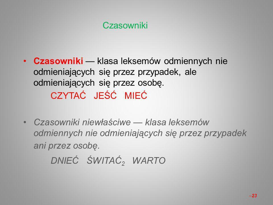 Czasowniki klasa leksemów odmiennych nie odmieniających się przez przypadek, ale odmieniających się przez osobę.
