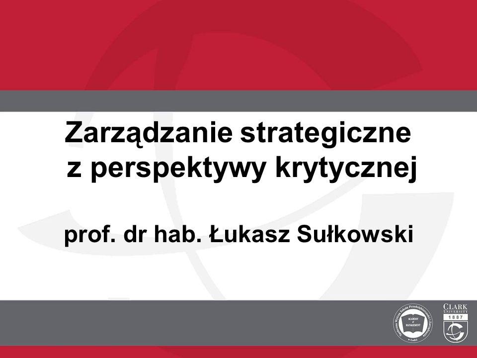 Zarządzanie strategiczne z perspektywy krytycznej prof. dr hab. Łukasz Sułkowski