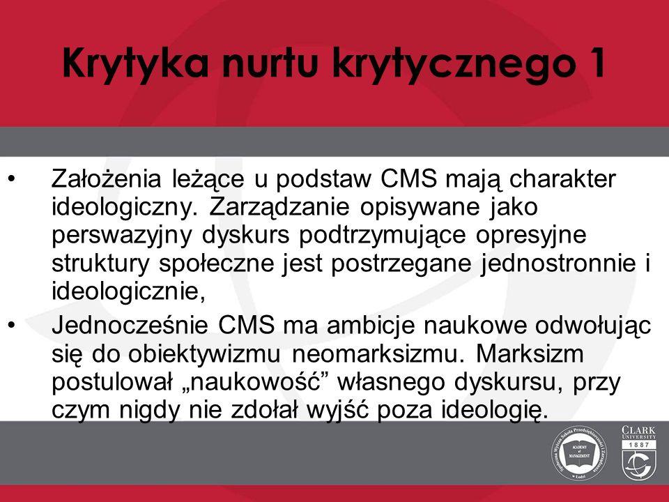 Krytyka nurtu krytycznego 1 Założenia leżące u podstaw CMS mają charakter ideologiczny. Zarządzanie opisywane jako perswazyjny dyskurs podtrzymujące o