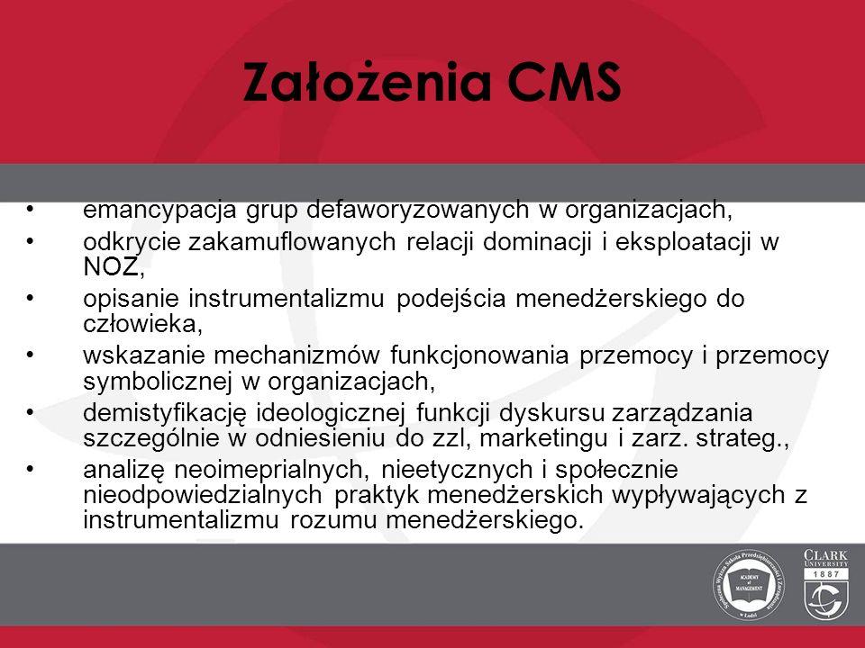 Założenia CMS emancypacja grup defaworyzowanych w organizacjach, odkrycie zakamuflowanych relacji dominacji i eksploatacji w NOZ, opisanie instrumenta