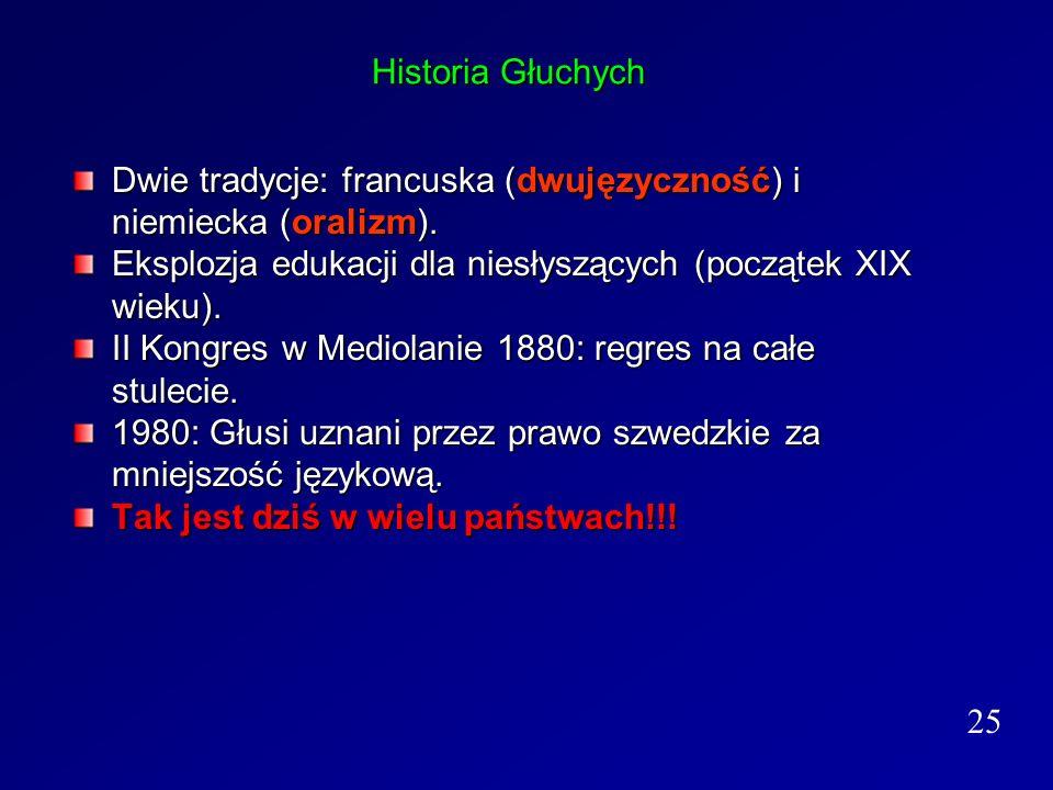 Historia Głuchych Dwie tradycje: francuska (dwujęzyczność) i niemiecka (oralizm). Eksplozja edukacji dla niesłyszących (początek XIX wieku). II Kongre