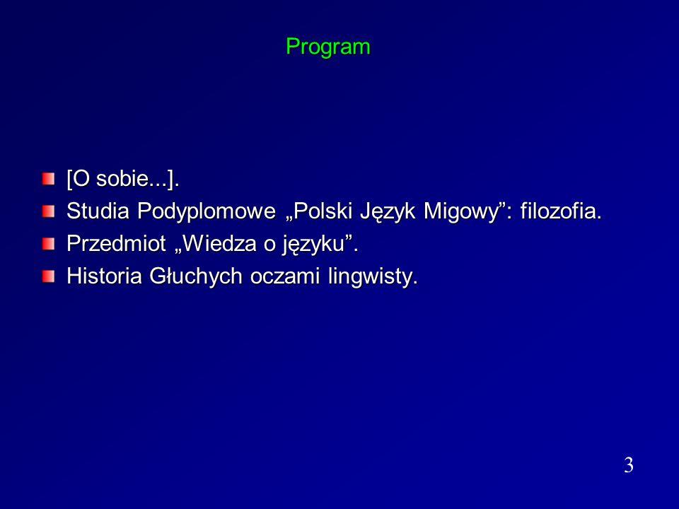 Program [O sobie...]. Studia Podyplomowe Polski Język Migowy: filozofia. Przedmiot Wiedza o języku. Historia Głuchych oczami lingwisty. 3