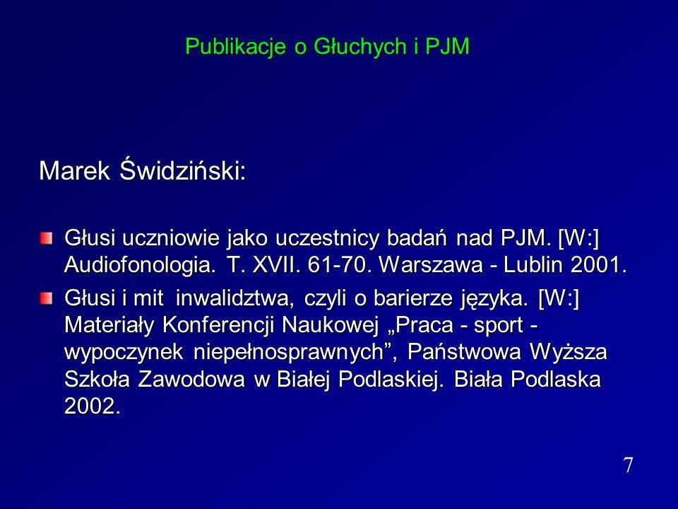 Publikacje o Głuchych i PJM Marek Świdziński: Głusi uczniowie jako uczestnicy badań nad PJM. [W:] Audiofonologia. T. XVII. 61-70. Warszawa - Lublin 20