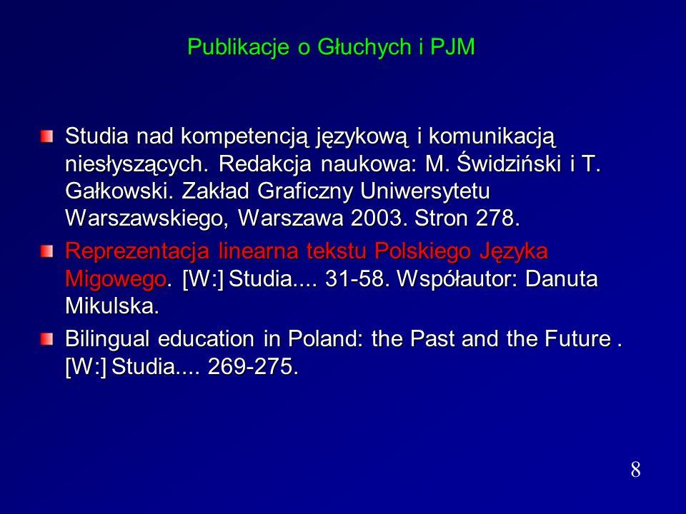 Publikacje o Głuchych i PJM Studia nad kompetencją językową i komunikacją niesłyszących. Redakcja naukowa: M. Świdziński i T. Gałkowski. Zakład Grafic