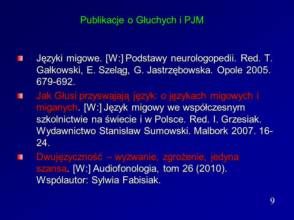 Publikacje o Głuchych i PJM Języki migowe. [W:] Podstawy neurologopedii. Red. T. Gałkowski, E. Szeląg, G. Jastrzębowska. Opole 2005. 679-692. Jak Głus