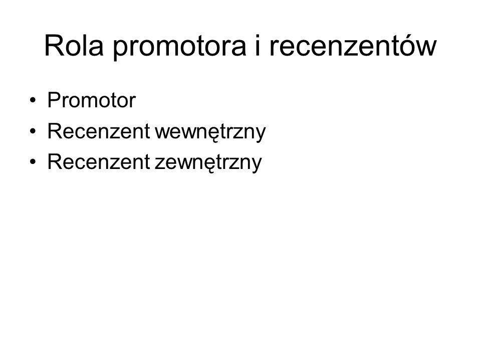Rola promotora i recenzentów Promotor Recenzent wewnętrzny Recenzent zewnętrzny