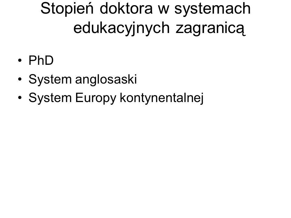 Stopień doktora w systemach edukacyjnych zagranicą PhD System anglosaski System Europy kontynentalnej