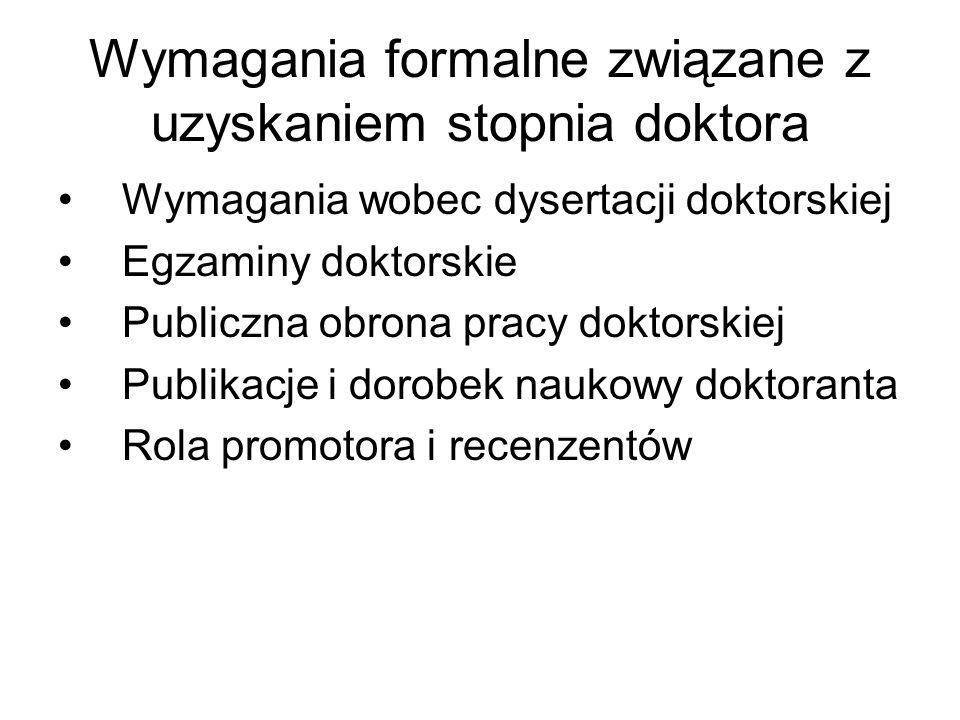 Wymagania formalne związane z uzyskaniem stopnia doktora Wymagania wobec dysertacji doktorskiej Egzaminy doktorskie Publiczna obrona pracy doktorskiej