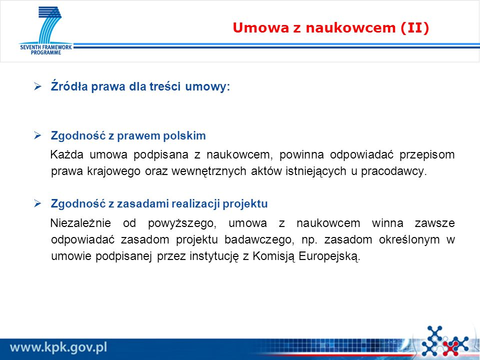 Źródła prawa dla treści umowy: Zgodność z prawem polskim Każda umowa podpisana z naukowcem, powinna odpowiadać przepisom prawa krajowego oraz wewnętrz