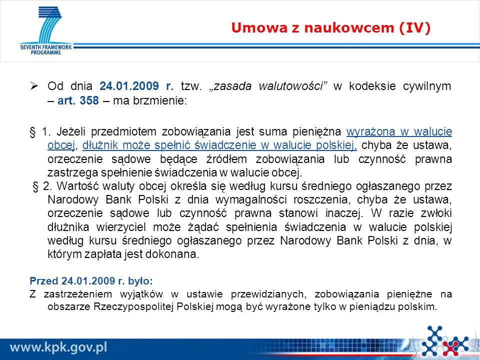 Od dnia 24.01.2009 r. tzw. zasada walutowości w kodeksie cywilnym – art. 358 – ma brzmienie: § 1. Jeżeli przedmiotem zobowiązania jest suma pieniężna