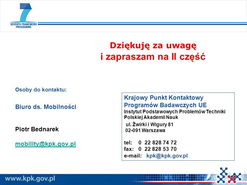 Dziękuję za uwagę i zapraszam na II część Krajowy Punkt Kontaktowy Programów Badawczych UE Instytut Podstawowych Problemów Techniki Polskiej Akademii