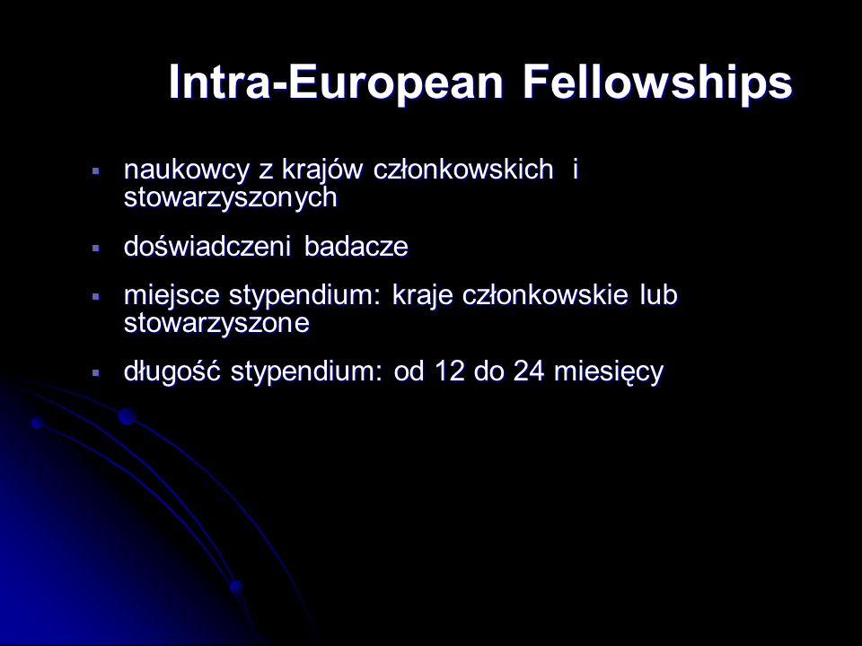 naukowcy z krajów członkowskich i stowarzyszonych naukowcy z krajów członkowskich i stowarzyszonych doświadczeni badacze doświadczeni badacze miejsce stypendium: kraje członkowskie lub stowarzyszone miejsce stypendium: kraje członkowskie lub stowarzyszone długość stypendium: od 12 do 24 miesięcy długość stypendium: od 12 do 24 miesięcy Intra-European Fellowships Intra-European Fellowships