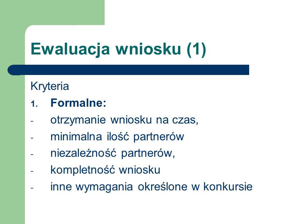 Ewaluacja wniosku (1) Kryteria 1. Formalne: - otrzymanie wniosku na czas, - minimalna ilość partnerów - niezależność partnerów, - kompletność wniosku