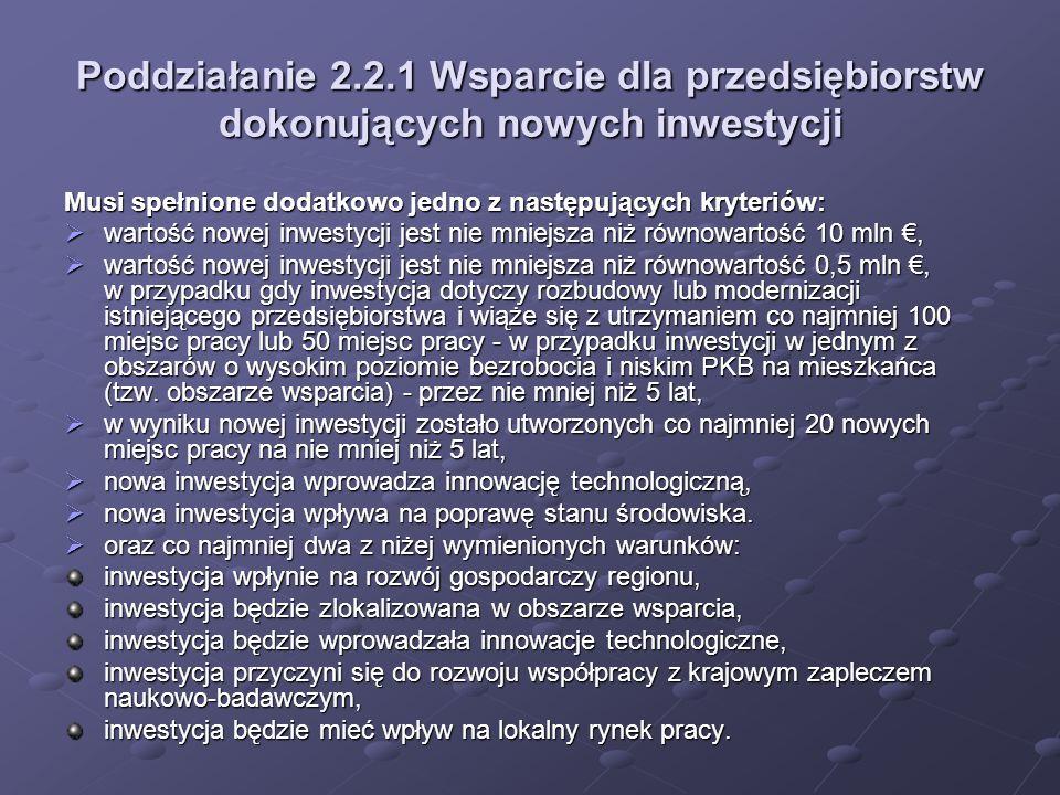 Poddziałanie 2.2.1 Wsparcie dla przedsiębiorstw dokonujących nowych inwestycji Musi spełnione dodatkowo jedno z następujących kryteriów: wartość nowej