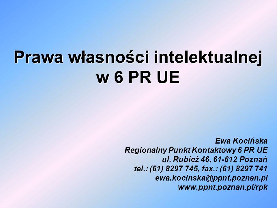 Prawa własności intelektualnej w 6 PR UE Ewa Kocińska Regionalny Punkt Kontaktowy 6 PR UE ul. Rubież 46, 61-612 Poznań tel.: (61) 8297 745, fax.: (61)