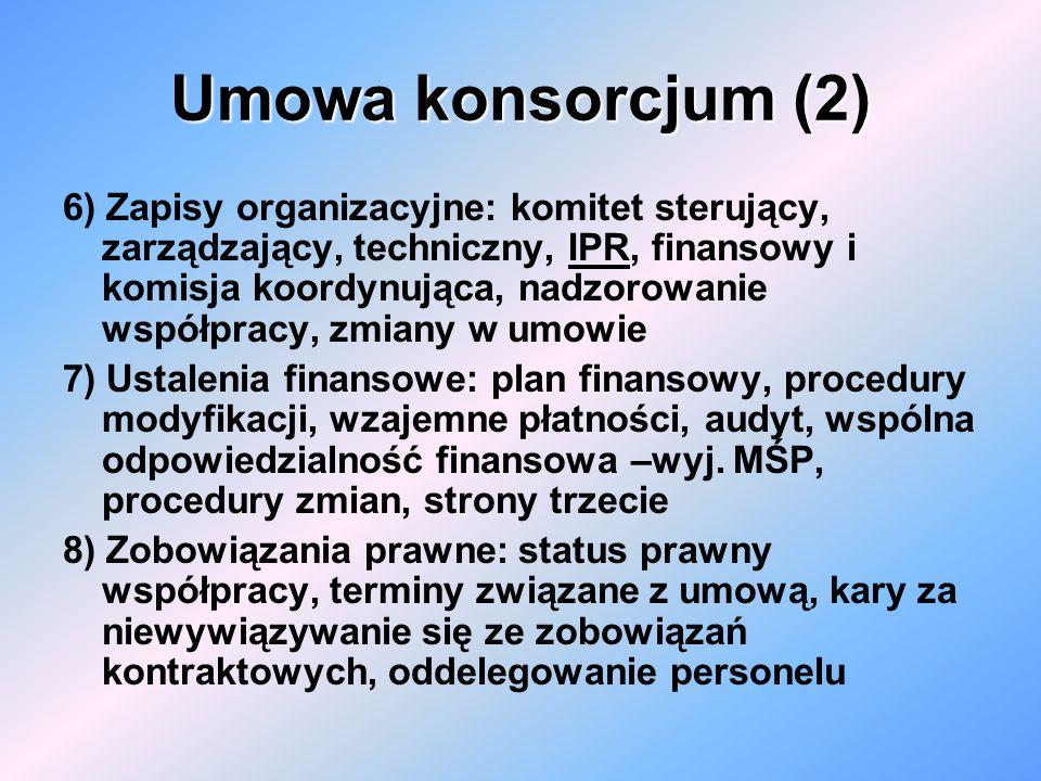 Umowa konsorcjum (2) 6) Zapisy organizacyjne: komitet sterujący, zarządzający, techniczny, IPR, finansowy i komisja koordynująca, nadzorowanie współpr