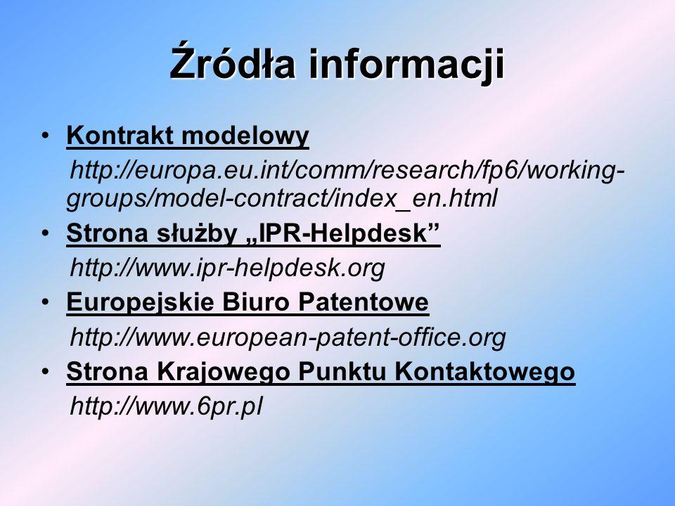 Źródła informacji Kontrakt modelowy http://europa.eu.int/comm/research/fp6/working- groups/model-contract/index_en.html Strona służby IPR-Helpdesk htt