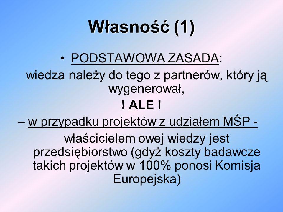 Własność (1) PODSTAWOWA ZASADA: wiedza należy do tego z partnerów, który ją wygenerował, ! ALE ! – w przypadku projektów z udziałem MŚP - właścicielem