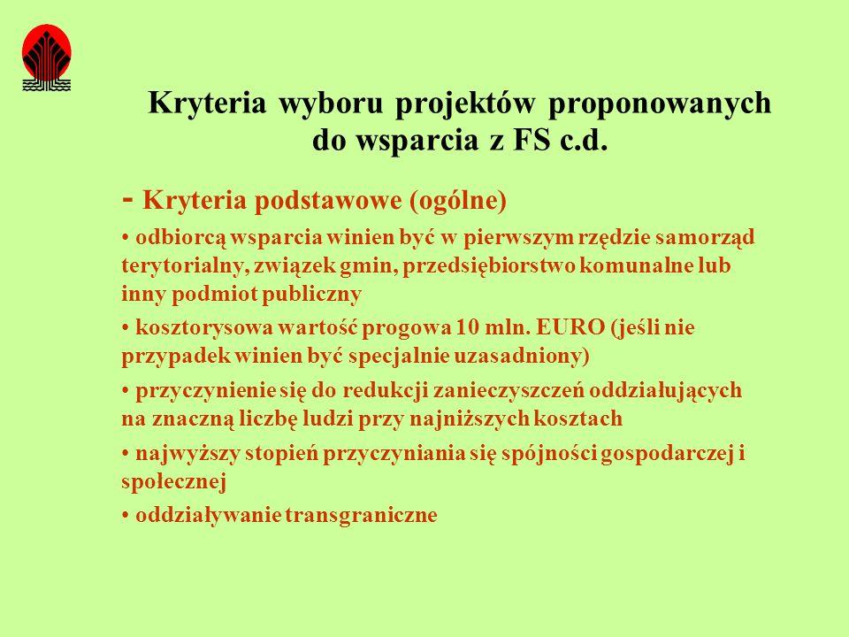 Kryteria wyboru projektów proponowanych do wsparcia z FS c.d. - Kryteria podstawowe (ogólne) odbiorcą wsparcia winien być w pierwszym rzędzie samorząd