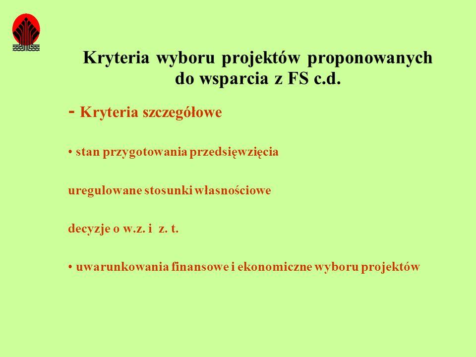 Kryteria wyboru projektów proponowanych do wsparcia z FS c.d. - Kryteria szczegółowe stan przygotowania przedsięwzięcia uregulowane stosunki własności