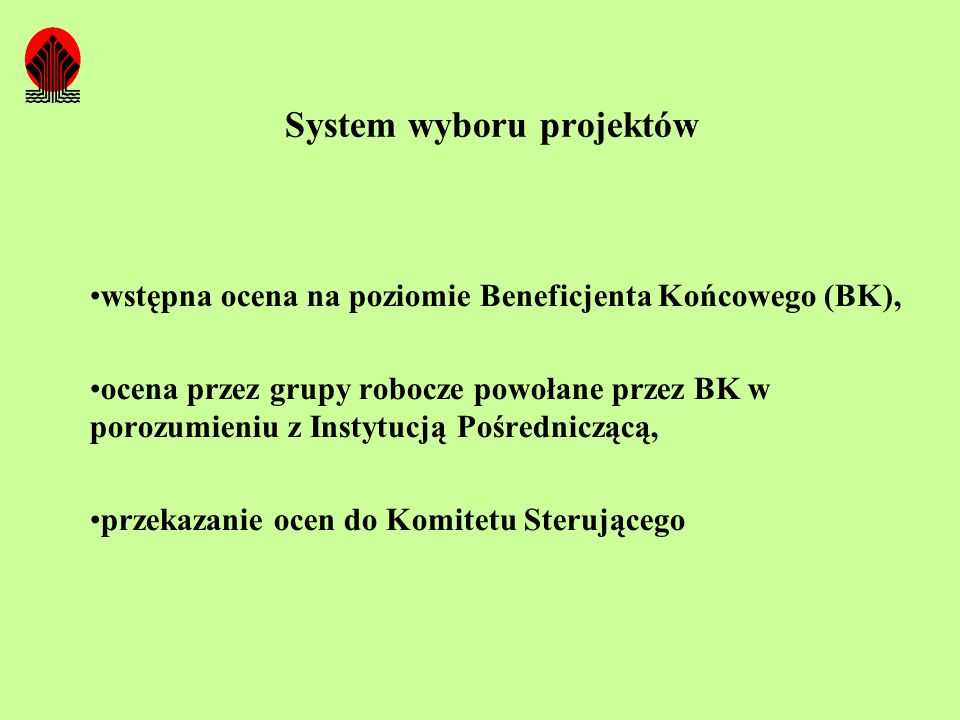 System wyboru projektów wstępna ocena na poziomie Beneficjenta Końcowego (BK), ocena przez grupy robocze powołane przez BK w porozumieniu z Instytucją