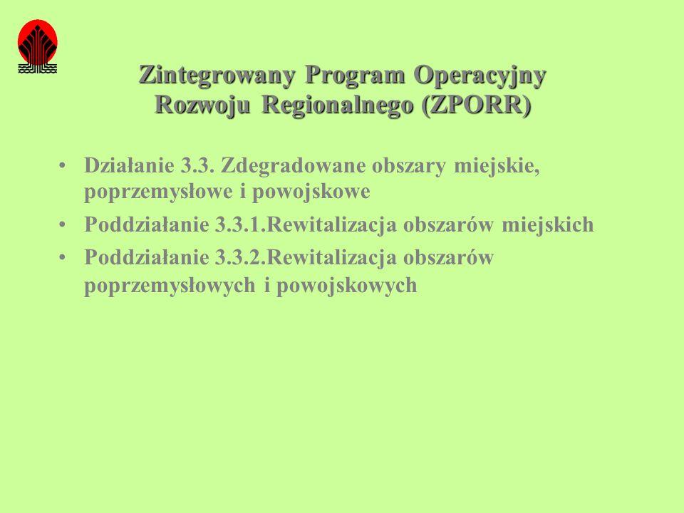 Zintegrowany Program Operacyjny Rozwoju Regionalnego (ZPORR) Działanie 3.3. Zdegradowane obszary miejskie, poprzemysłowe i powojskowe Poddziałanie 3.3