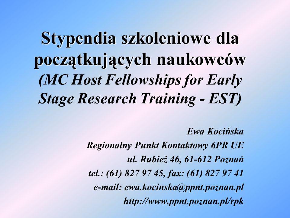 Stypendia szkoleniowe dla początkujących naukowców Stypendia szkoleniowe dla początkujących naukowców ( MC Host Fellowships for Early Stage Research Training - EST) Ewa Kocińska Regionalny Punkt Kontaktowy 6PR UE ul.