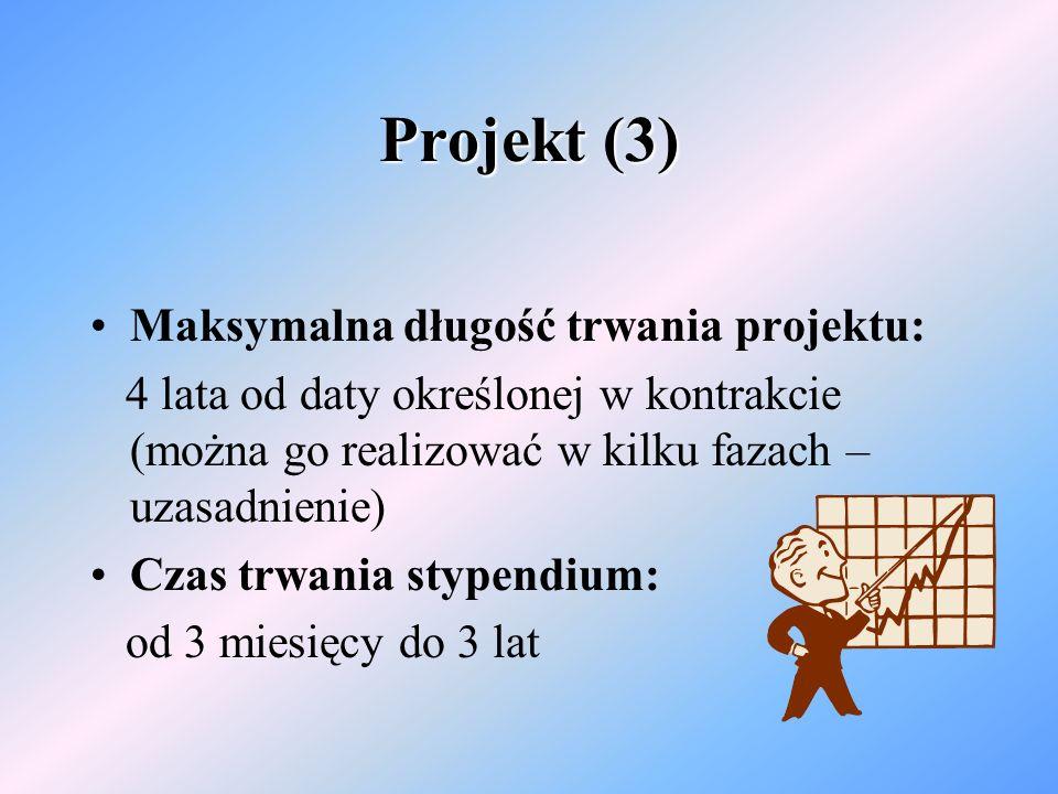 Projekt (3) Maksymalna długość trwania projektu: 4 lata od daty określonej w kontrakcie (można go realizować w kilku fazach – uzasadnienie) Czas trwania stypendium: od 3 miesięcy do 3 lat