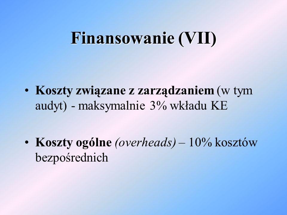Finansowanie (VII) Koszty związane z zarządzaniem (w tym audyt) - maksymalnie 3% wkładu KE Koszty ogólne (overheads) – 10% kosztów bezpośrednich