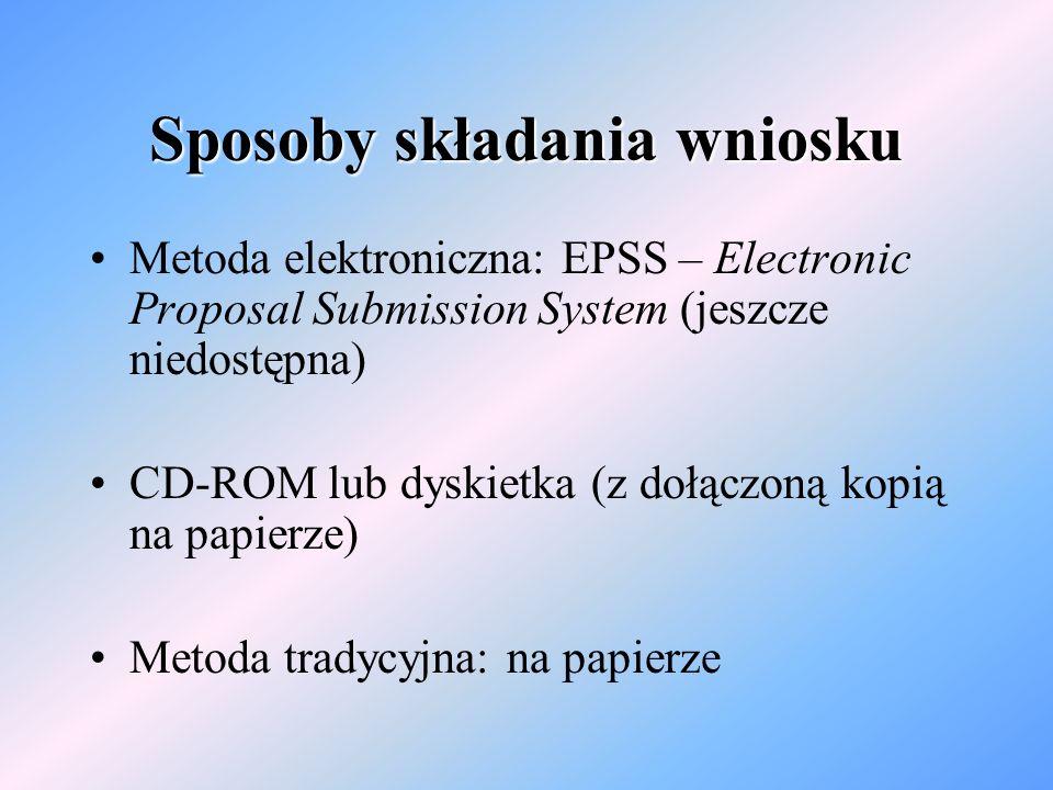 Sposoby składania wniosku Metoda elektroniczna: EPSS – Electronic Proposal Submission System (jeszcze niedostępna) CD-ROM lub dyskietka (z dołączoną kopią na papierze) Metoda tradycyjna: na papierze