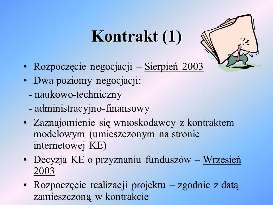 Kontrakt (1) Rozpoczęcie negocjacji – Sierpień 2003 Dwa poziomy negocjacji: - naukowo-techniczny - administracyjno-finansowy Zaznajomienie się wnioskodawcy z kontraktem modelowym (umieszczonym na stronie internetowej KE) Decyzja KE o przyznaniu funduszów – Wrzesień 2003 Rozpoczęcie realizacji projektu – zgodnie z datą zamieszczoną w kontrakcie