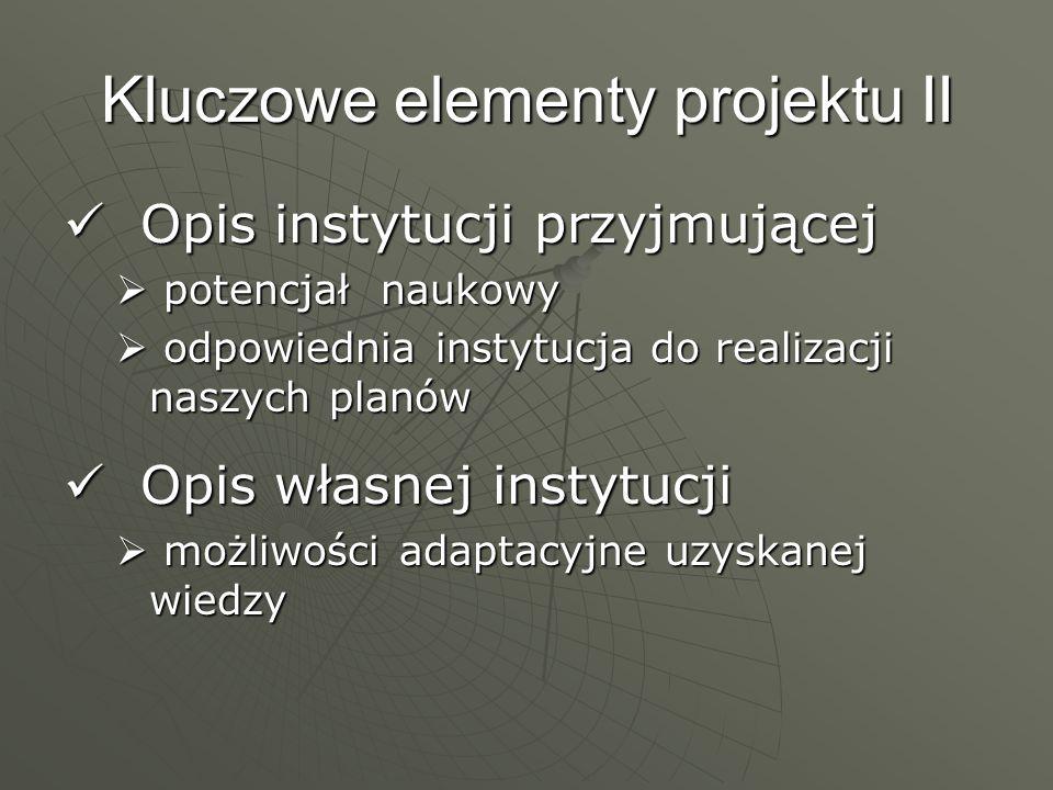 Kluczowe elementy projektu II Opis instytucji przyjmującej Opis instytucji przyjmującej potencjał naukowy potencjał naukowy odpowiednia instytucja do