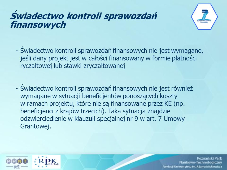 -Świadectwo kontroli sprawozdań finansowych nie jest wymagane, jeśli dany projekt jest w całości finansowany w formie płatności ryczałtowej lub stawki