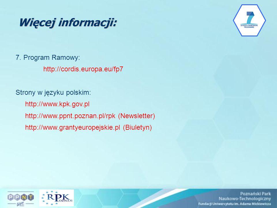 Więcej informacji: 7. Program Ramowy: http://cordis.europa.eu/fp7 Strony w języku polskim: http://www.kpk.gov.pl http://www.ppnt.poznan.pl/rpk (Newsle