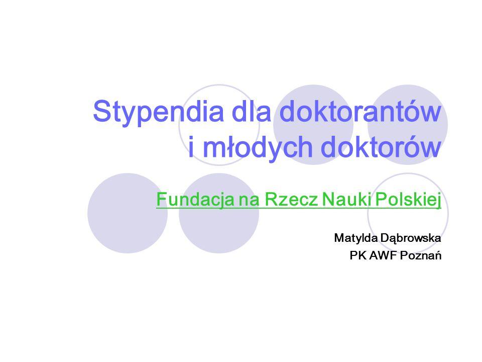 Stypendia dla doktorantów i młodych doktorów Fundacja na Rzecz Nauki Polskiej Matylda Dąbrowska PK AWF Poznań