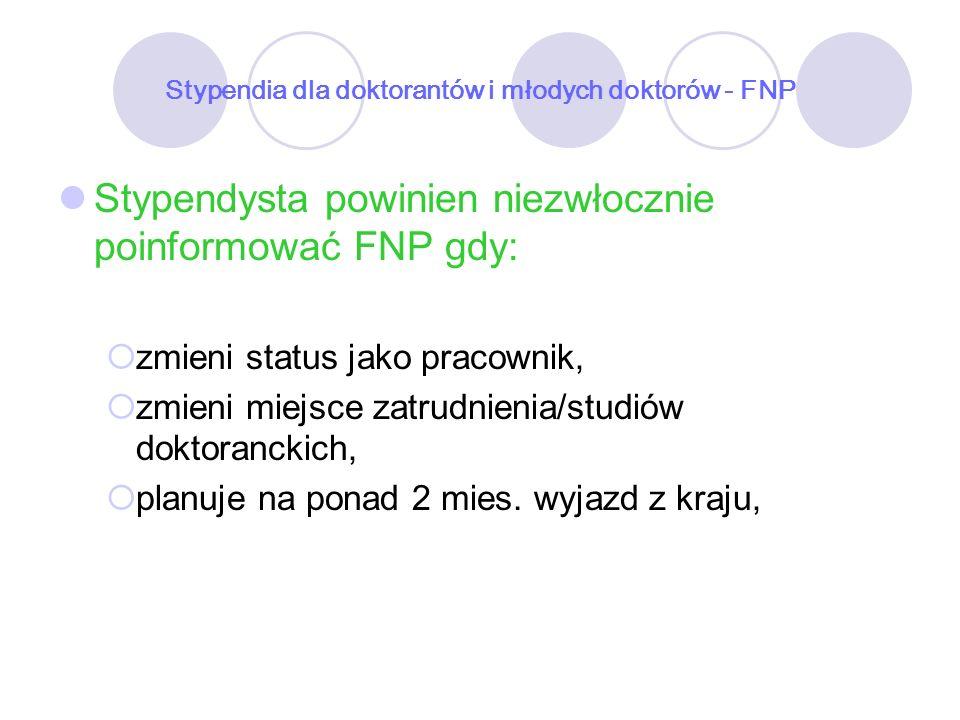 Stypendia dla doktorantów i młodych doktorów - FNP Stypendysta powinien niezwłocznie poinformować FNP gdy: zmieni status jako pracownik, zmieni miejsc