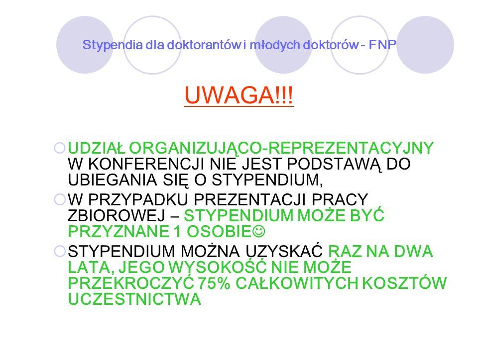 Stypendia dla doktorantów i młodych doktorów - FNP UWAGA!!! UDZIAŁ ORGANIZUJĄCO-REPREZENTACYJNY W KONFERENCJI NIE JEST PODSTAWĄ DO UBIEGANIA SIĘ O STY