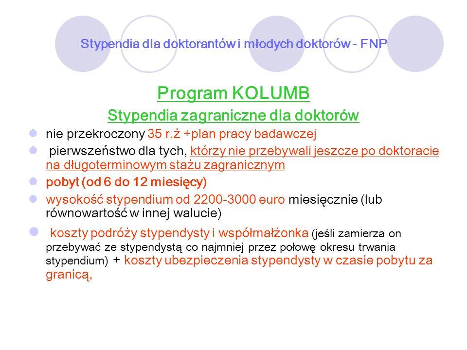 Stypendia dla doktorantów i młodych doktorów - FNP Program KOLUMB Stypendia zagraniczne dla doktorów nie przekroczony 35 r.ż +plan pracy badawczej pie