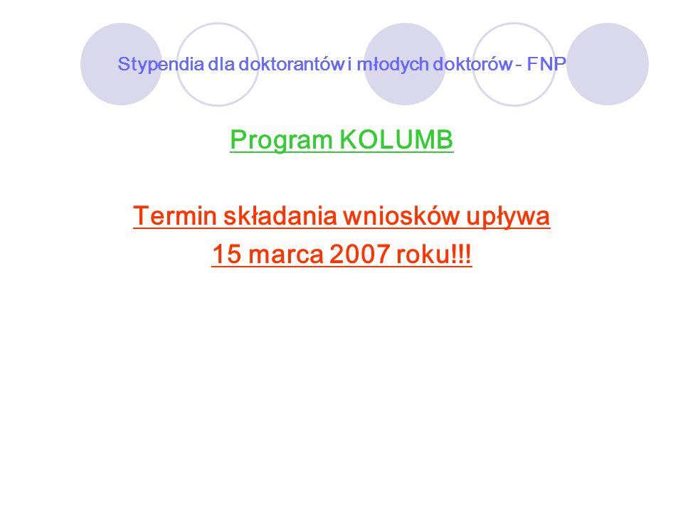 Stypendia dla doktorantów i młodych doktorów - FNP Program KOLUMB Termin składania wniosków upływa 15 marca 2007 roku!!!