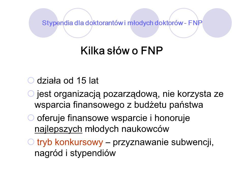 Stypendia dla doktorantów i młodych doktorów - FNP Kilka słów o FNP działa od 15 lat jest organizacją pozarządową, nie korzysta ze wsparcia finansoweg