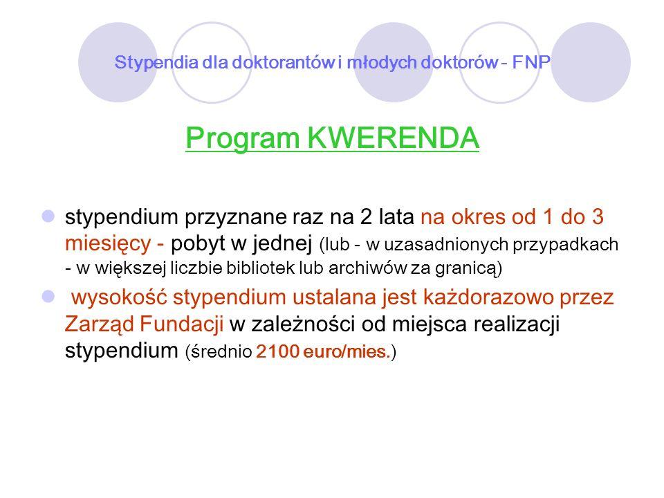 Stypendia dla doktorantów i młodych doktorów - FNP Program KWERENDA stypendium przyznane raz na 2 lata na okres od 1 do 3 miesięcy - pobyt w jednej (l