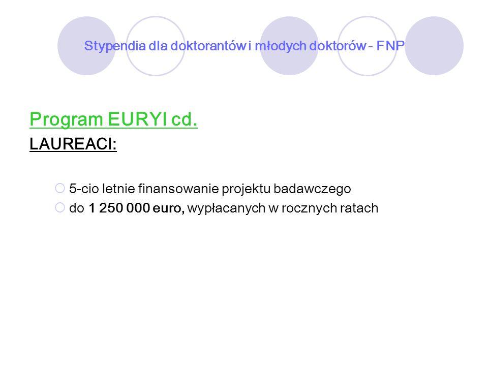 Stypendia dla doktorantów i młodych doktorów - FNP Program EURYI cd. LAUREACI: 5-cio letnie finansowanie projektu badawczego do 1 250 000 euro, wypłac