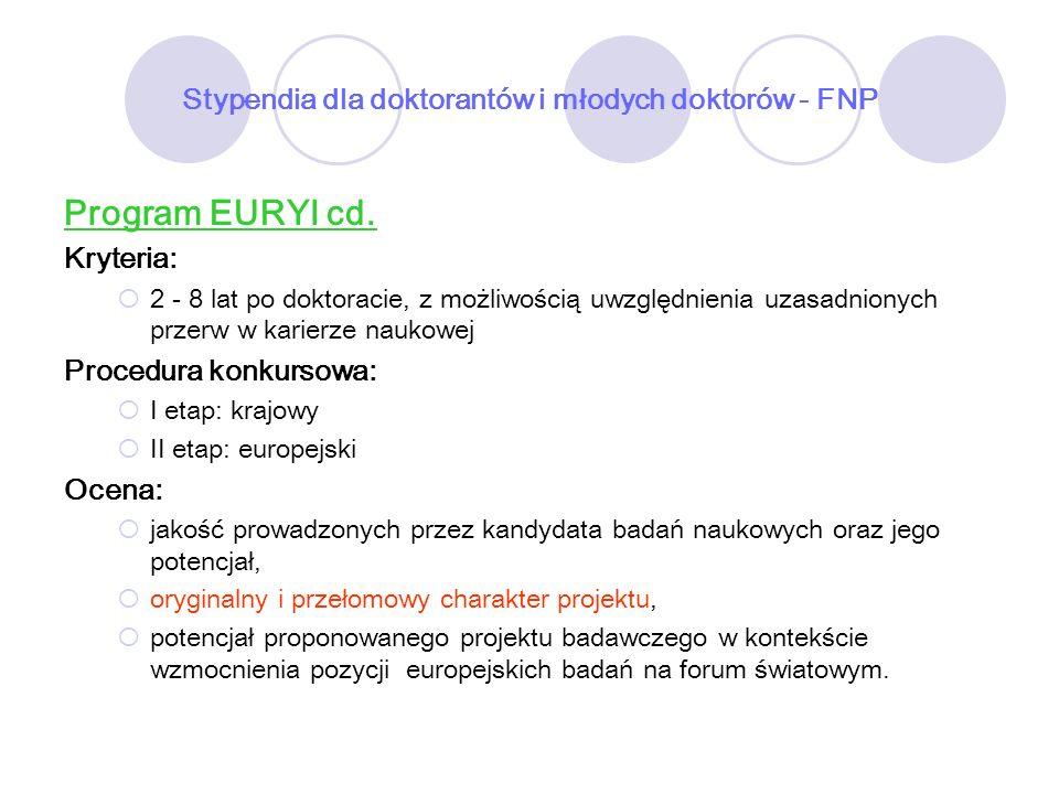 Stypendia dla doktorantów i młodych doktorów - FNP Program EURYI cd. Kryteria: 2 - 8 lat po doktoracie, z możliwością uwzględnienia uzasadnionych prze