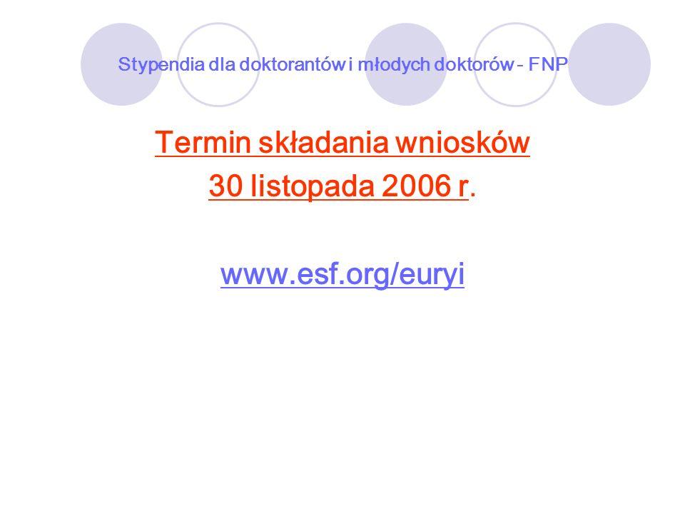 Stypendia dla doktorantów i młodych doktorów - FNP Termin składania wniosków 30 listopada 2006 r. www.esf.org/euryi