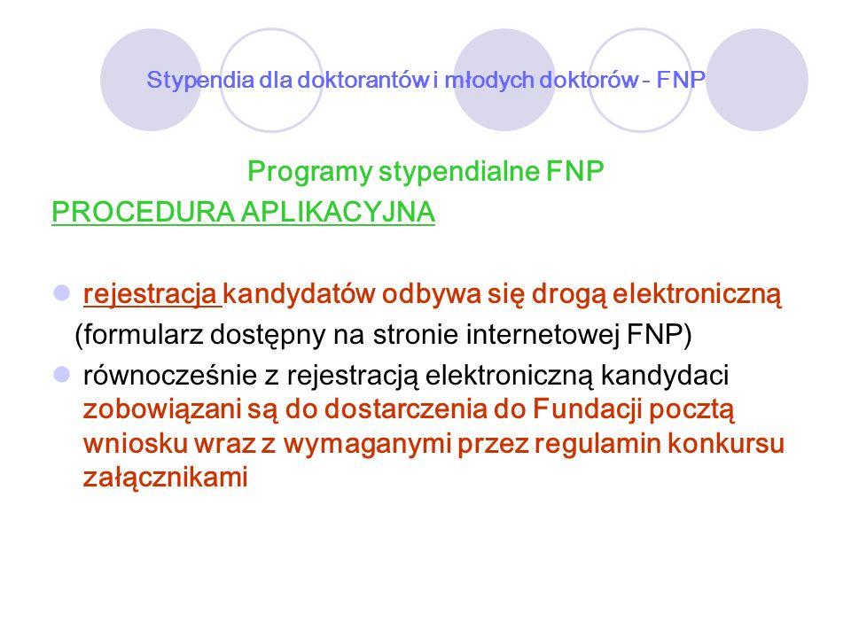 Stypendia dla doktorantów i młodych doktorów - FNP Programy stypendialne FNP PROCEDURA APLIKACYJNA rejestracja kandydatów odbywa się drogą elektronicz