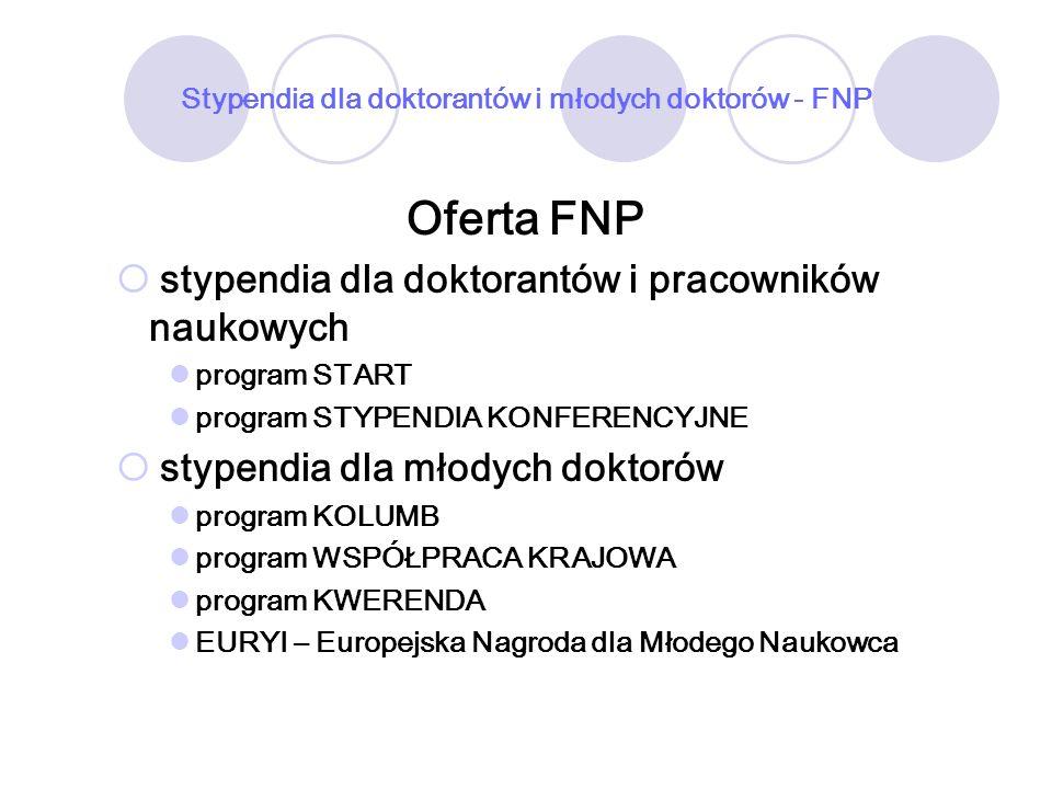 Stypendia dla doktorantów i młodych doktorów - FNP Oferta FNP stypendia dla doktorantów i pracowników naukowych program START program STYPENDIA KONFER