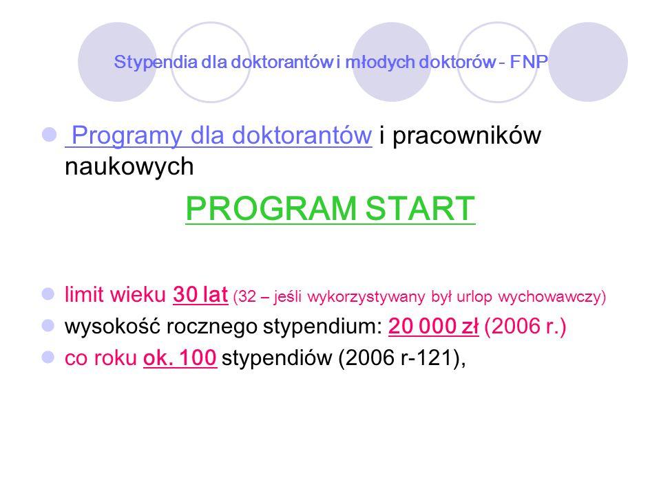 Stypendia dla doktorantów i młodych doktorów - FNP Programy dla doktorantów i pracowników naukowych PROGRAM START limit wieku 30 lat (32 – jeśli wykor